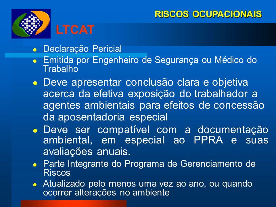 RISCOS OCUPACIONAIS LTCAT. Declaração Pericial. Emitida por Engenheiro de Segurança ou Médico do Trabalho.