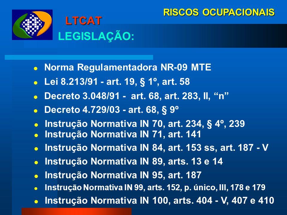 LTCAT LEGISLAÇÃO: RISCOS OCUPACIONAIS Norma Regulamentadora NR-09 MTE