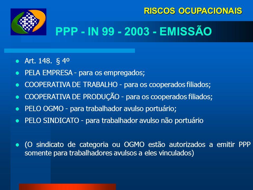 PPP - IN 99 - 2003 - EMISSÃO RISCOS OCUPACIONAIS Art. 148. § 4º