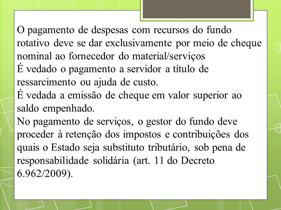 O pagamento de despesas com recursos do fundo rotativo deve se dar exclusivamente por meio de cheque nominal ao fornecedor do material/serviços