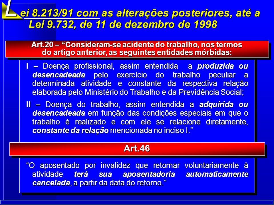 L ei 8.213/91 com as alterações posteriores, até a Lei 9.732, de 11 de dezembro de 1998. Art.20 – Consideram-se acidente do trabalho, nos termos.