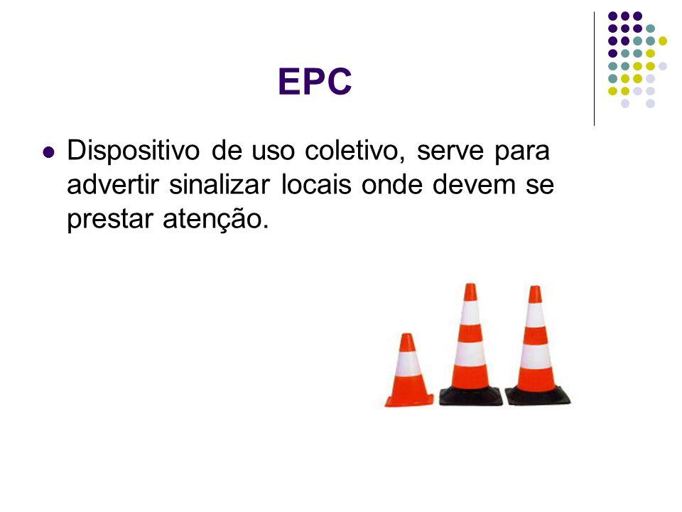 EPC Dispositivo de uso coletivo, serve para advertir sinalizar locais onde devem se prestar atenção.