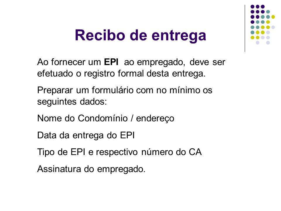 Recibo de entrega Ao fornecer um EPI ao empregado, deve ser efetuado o registro formal desta entrega.