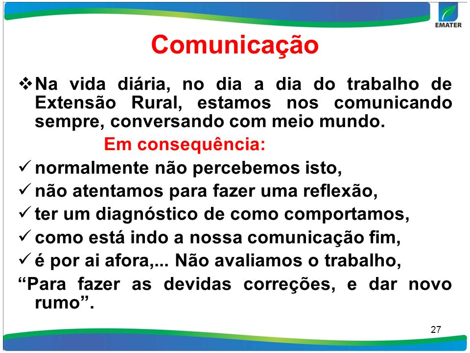 Comunicação Na vida diária, no dia a dia do trabalho de Extensão Rural, estamos nos comunicando sempre, conversando com meio mundo.