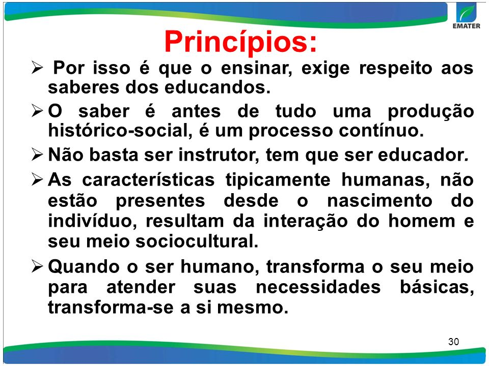 Princípios: Por isso é que o ensinar, exige respeito aos saberes dos educandos.