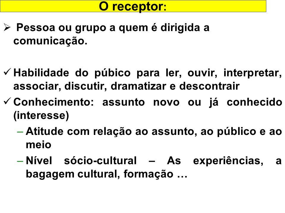 O receptor: Pessoa ou grupo a quem é dirigida a comunicação.