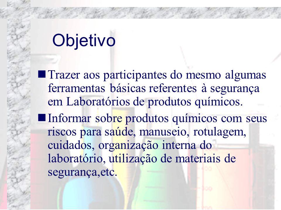 ObjetivoTrazer aos participantes do mesmo algumas ferramentas básicas referentes à segurança em Laboratórios de produtos químicos.