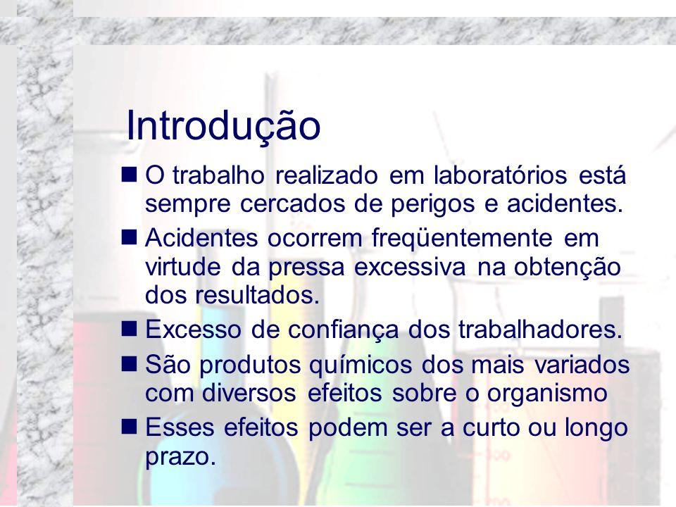 Introdução O trabalho realizado em laboratórios está sempre cercados de perigos e acidentes.