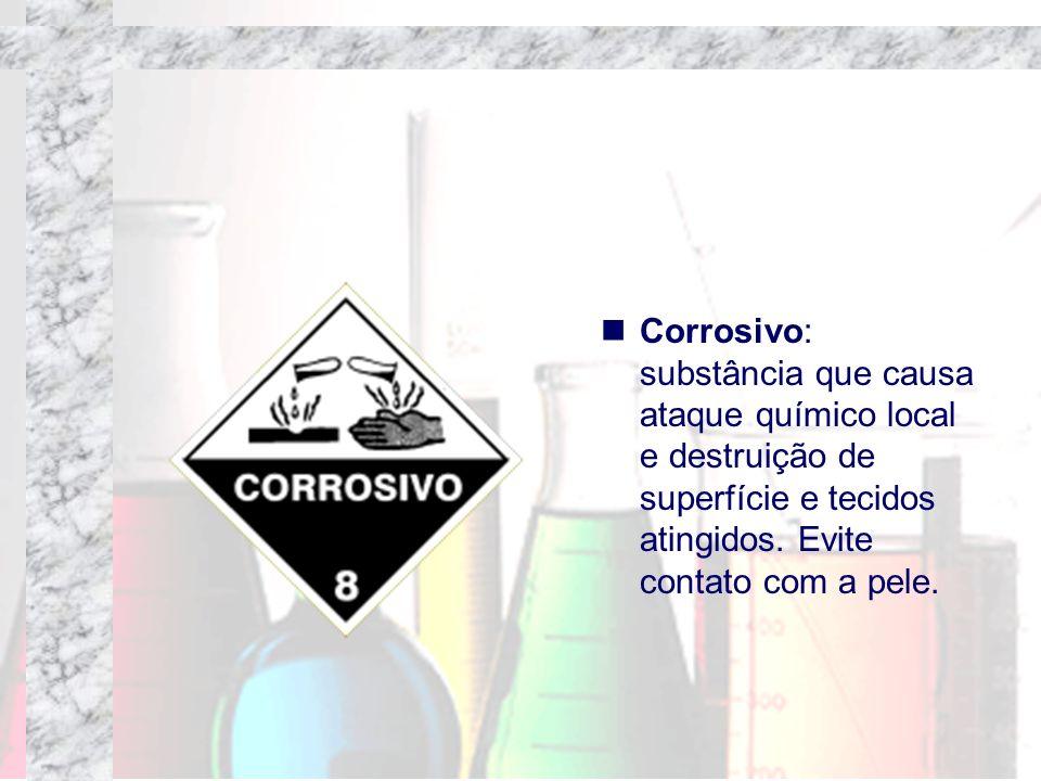 Corrosivo: substância que causa ataque químico local e destruição de superfície e tecidos atingidos.