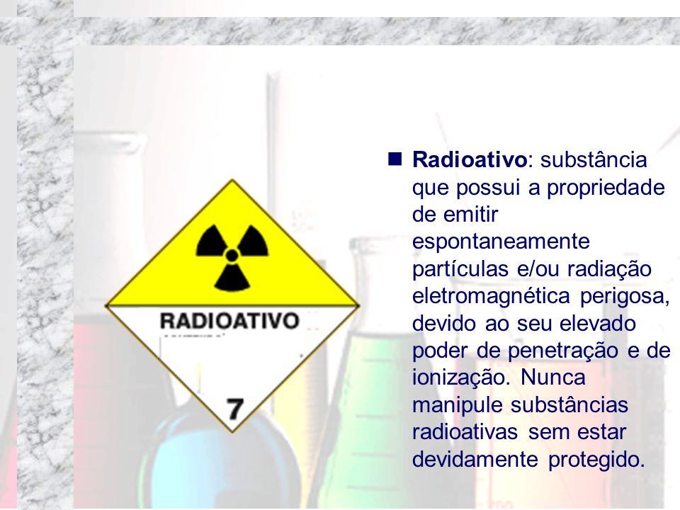 Radioativo: substância que possui a propriedade de emitir espontaneamente partículas e/ou radiação eletromagnética perigosa, devido ao seu elevado poder de penetração e de ionização.