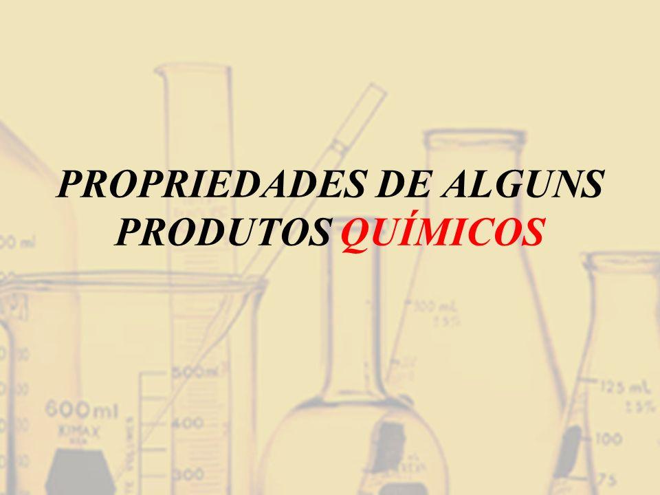 PROPRIEDADES DE ALGUNS PRODUTOS QUÍMICOS
