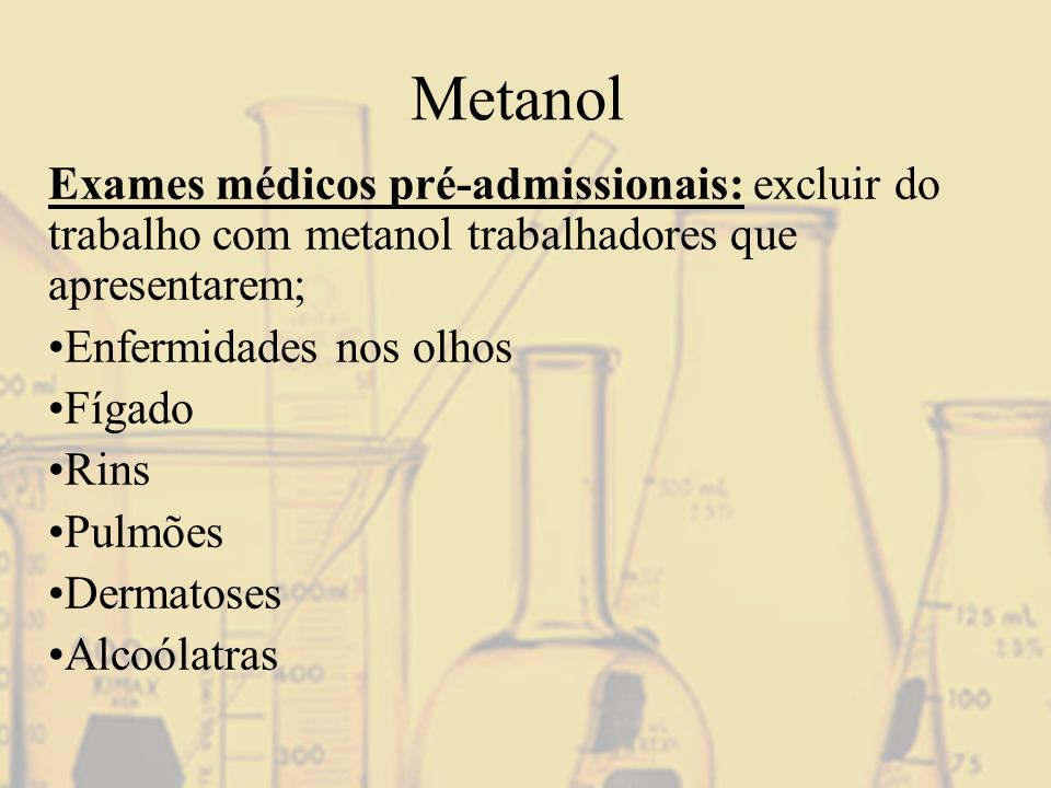 Metanol Exames médicos pré-admissionais: excluir do trabalho com metanol trabalhadores que apresentarem;