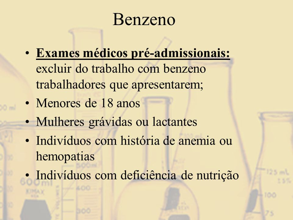 Benzeno Exames médicos pré-admissionais: excluir do trabalho com benzeno trabalhadores que apresentarem;