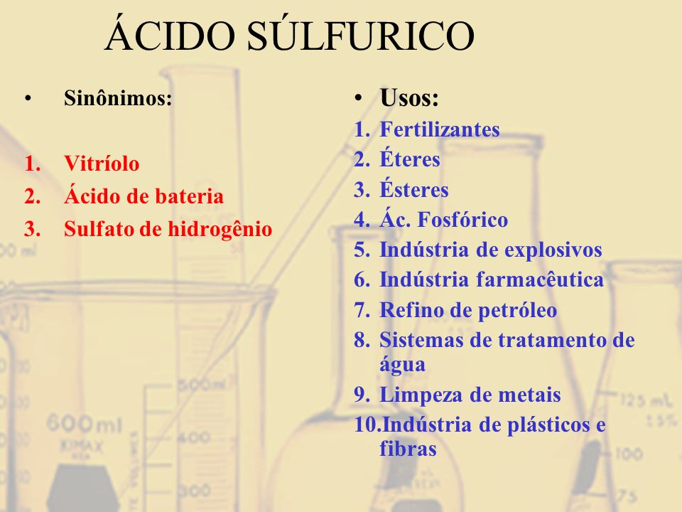 ÁCIDO SÚLFURICO Usos: Sinônimos: Fertilizantes Vitríolo Éteres Ésteres
