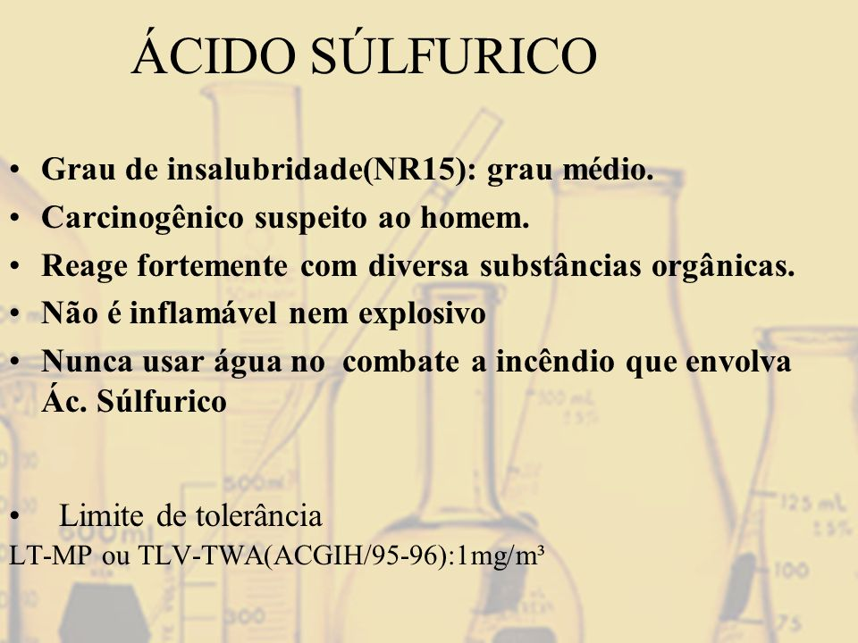 ÁCIDO SÚLFURICO Grau de insalubridade(NR15): grau médio.