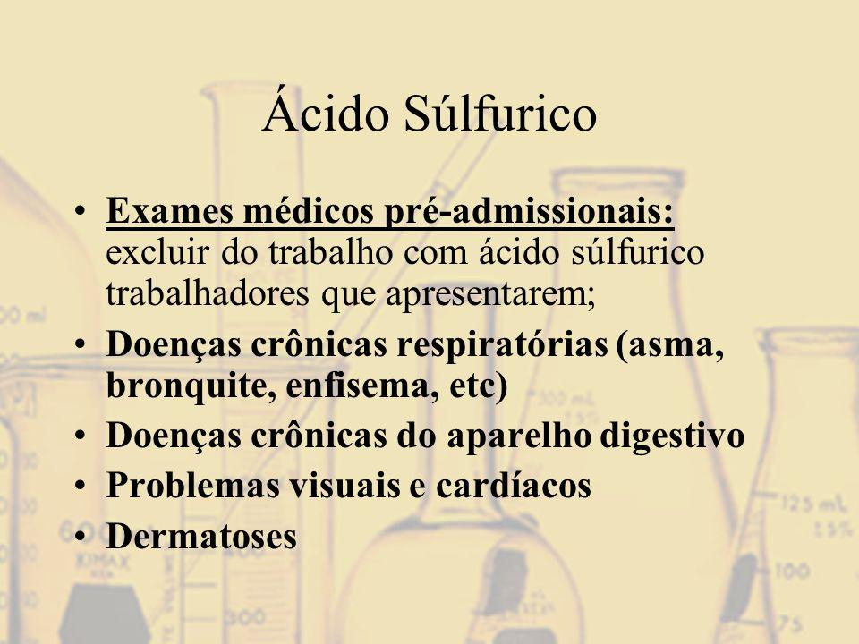 Ácido Súlfurico Exames médicos pré-admissionais: excluir do trabalho com ácido súlfurico trabalhadores que apresentarem;