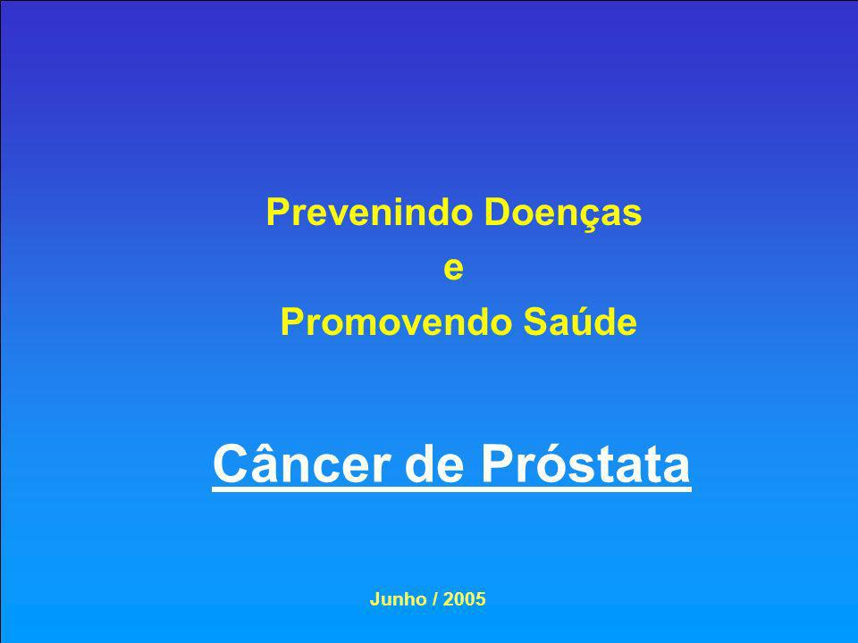 Prevenindo Doenças e Promovendo Saúde Câncer de Próstata Junho / 2005