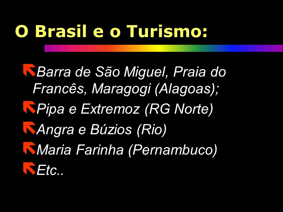 O Brasil e o Turismo:Barra de São Miguel, Praia do Francês, Maragogi (Alagoas); Pipa e Extremoz (RG Norte)