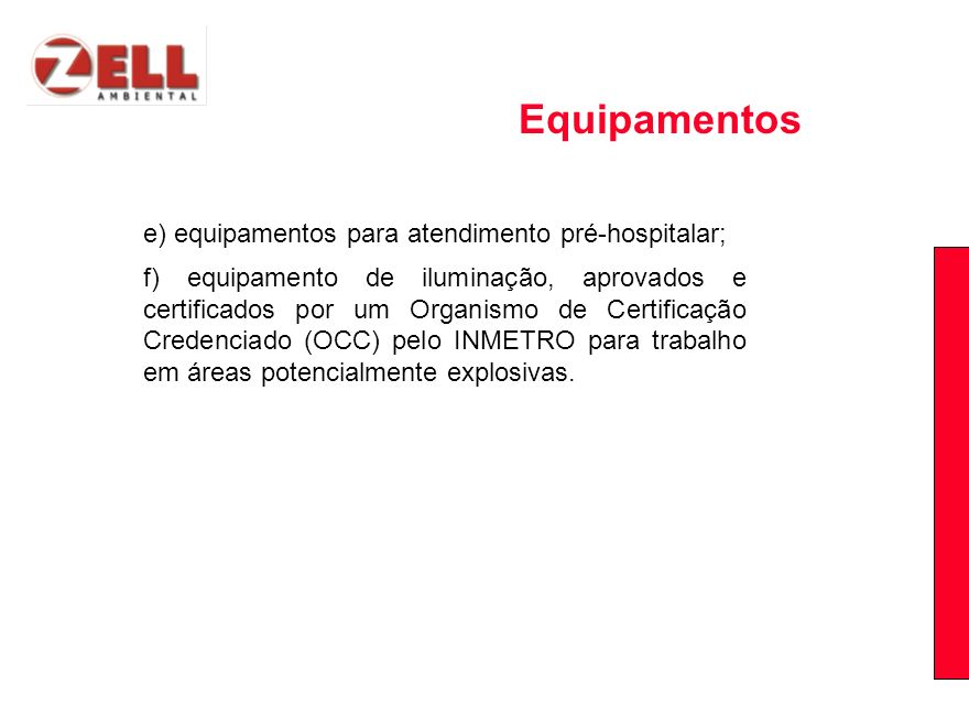 Equipamentos e) equipamentos para atendimento pré-hospitalar;
