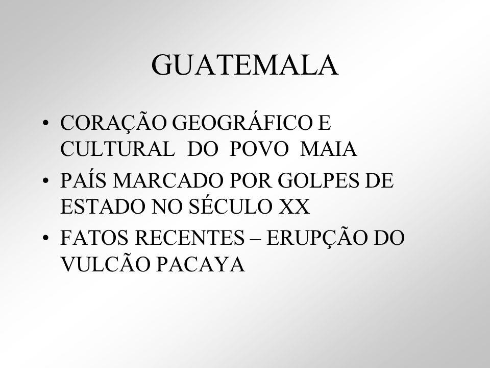 GUATEMALA CORAÇÃO GEOGRÁFICO E CULTURAL DO POVO MAIA
