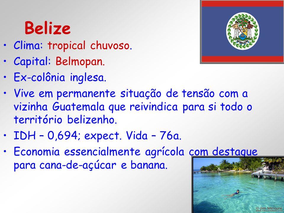 Belize Clima: tropical chuvoso. Capital: Belmopan. Ex-colônia inglesa.