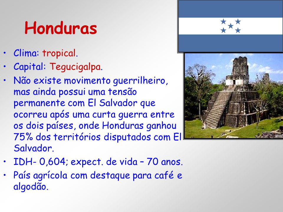 Honduras Clima: tropical. Capital: Tegucigalpa.