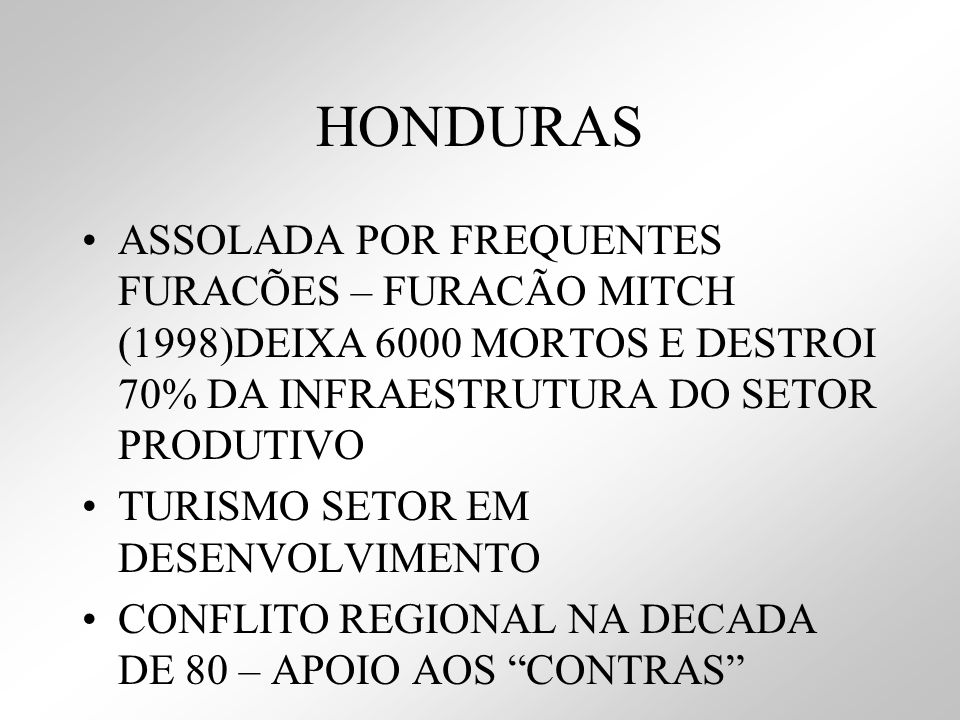 HONDURASASSOLADA POR FREQUENTES FURACÕES – FURACÃO MITCH (1998)DEIXA 6000 MORTOS E DESTROI 70% DA INFRAESTRUTURA DO SETOR PRODUTIVO.
