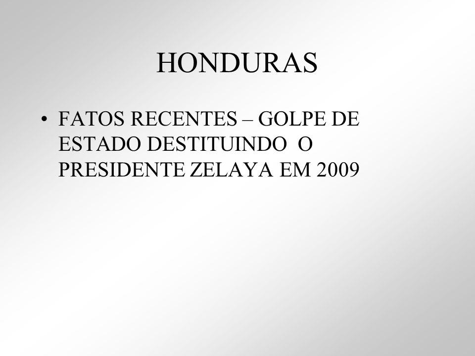 HONDURAS FATOS RECENTES – GOLPE DE ESTADO DESTITUINDO O PRESIDENTE ZELAYA EM 2009
