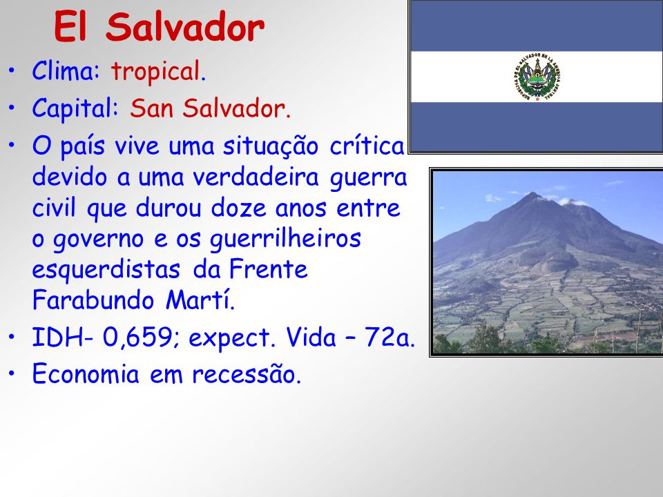 El Salvador Clima: tropical. Capital: San Salvador.
