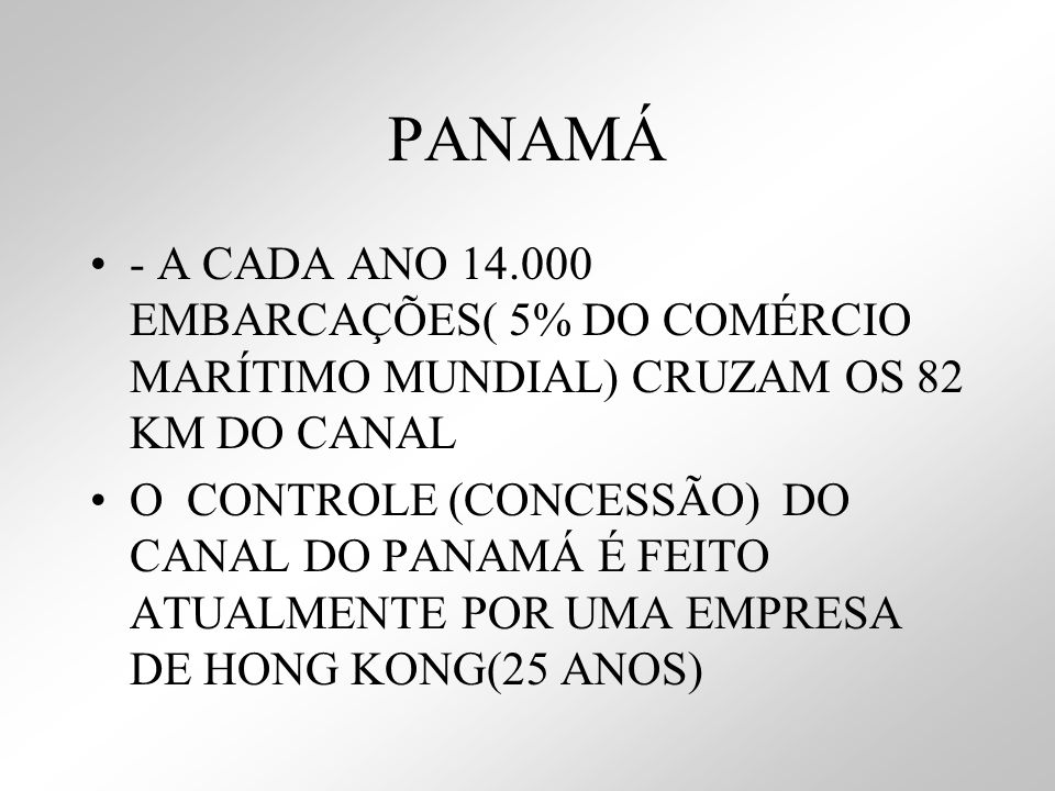 PANAMÁ - A CADA ANO 14.000 EMBARCAÇÕES( 5% DO COMÉRCIO MARÍTIMO MUNDIAL) CRUZAM OS 82 KM DO CANAL.