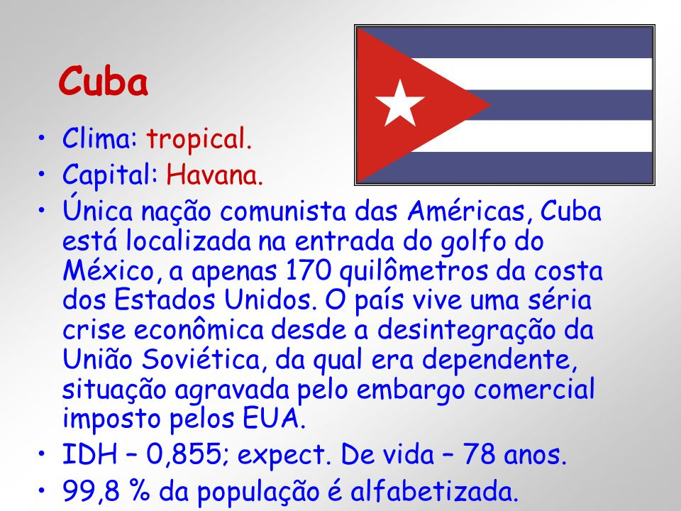 Cuba Clima: tropical. Capital: Havana.