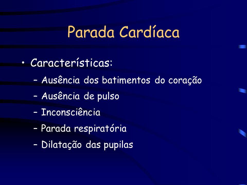 Parada Cardíaca Características: Ausência dos batimentos do coração