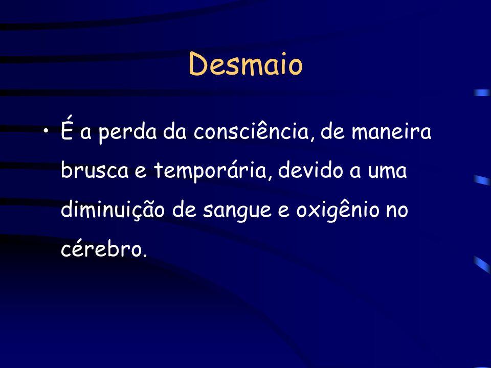 Desmaio É a perda da consciência, de maneira brusca e temporária, devido a uma diminuição de sangue e oxigênio no cérebro.