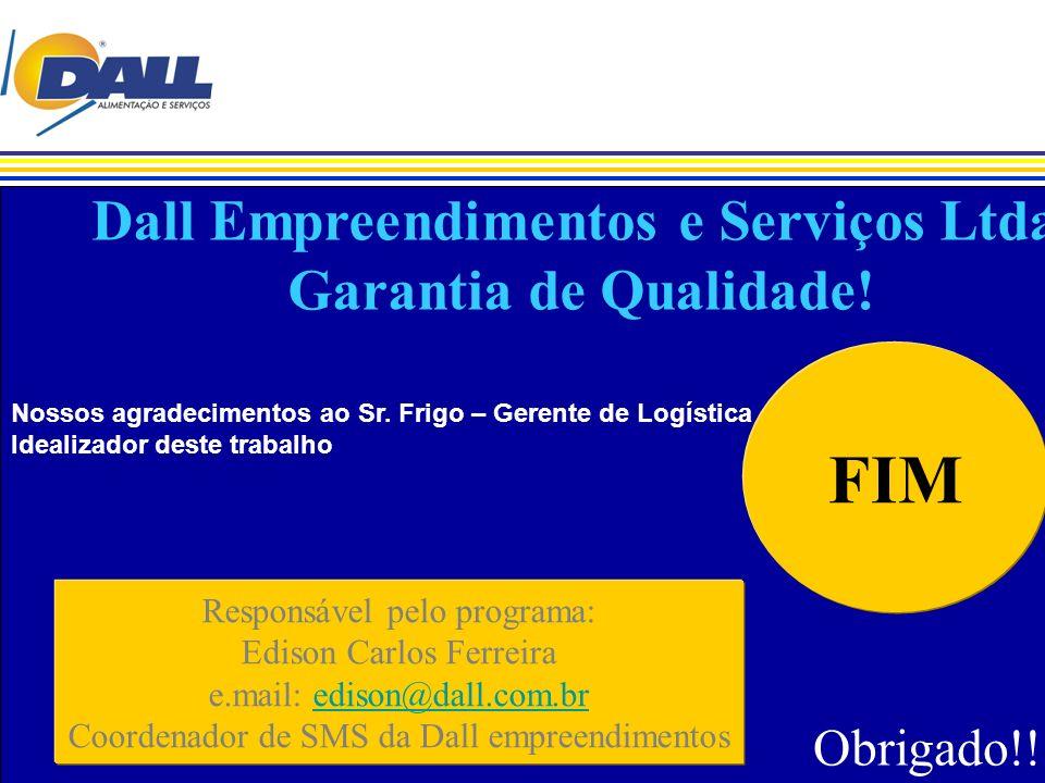 Dall Empreendimentos e Serviços Ltda. Garantia de Qualidade!