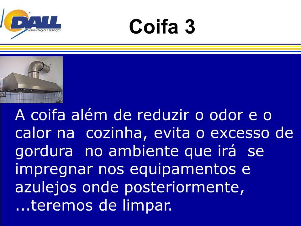 Coifa 3 A coifa além de reduzir o odor e o calor na cozinha, evita o excesso de. gordura no ambiente que irá se.