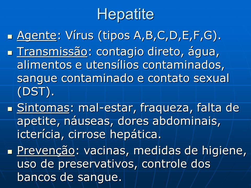 Hepatite Agente: Vírus (tipos A,B,C,D,E,F,G).