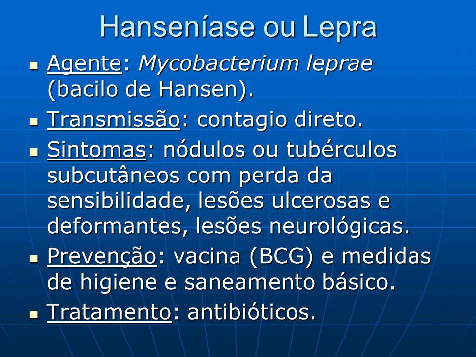 Hanseníase ou Lepra Agente: Mycobacterium leprae (bacilo de Hansen).