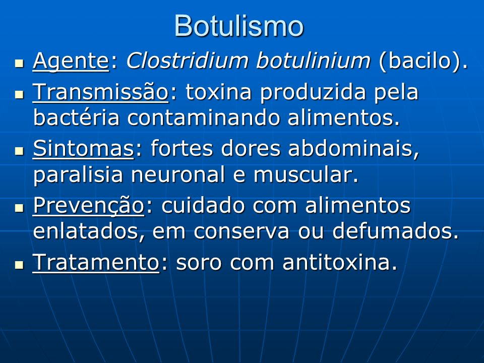 Botulismo Agente: Clostridium botulinium (bacilo).
