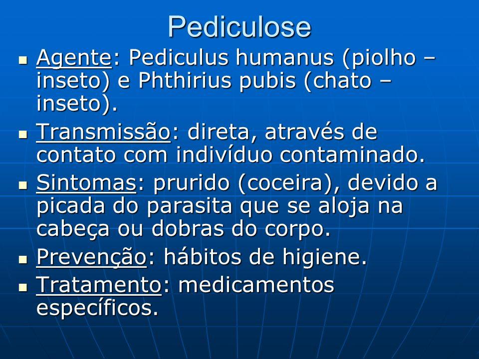Pediculose Agente: Pediculus humanus (piolho – inseto) e Phthirius pubis (chato – inseto).