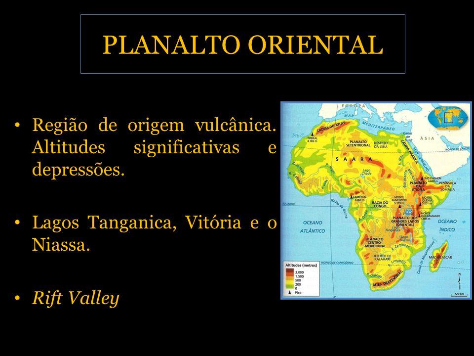 PLANALTO ORIENTAL Região de origem vulcânica. Altitudes significativas e depressões. Lagos Tanganica, Vitória e o Niassa.