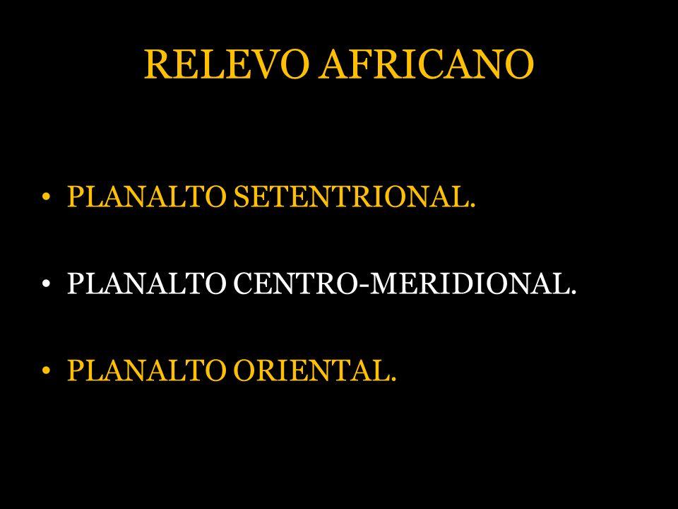 RELEVO AFRICANO PLANALTO SETENTRIONAL. PLANALTO CENTRO-MERIDIONAL.