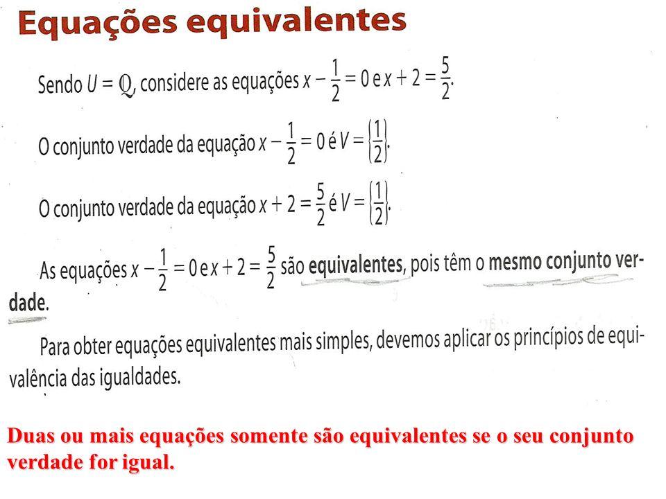 Duas ou mais equações somente são equivalentes se o seu conjunto verdade for igual.