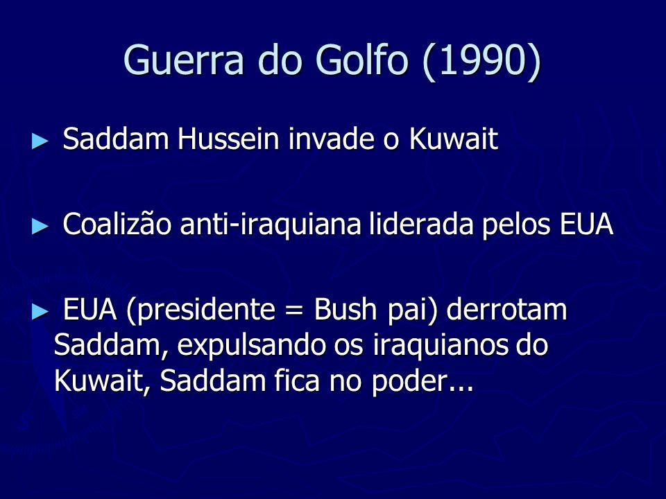 Guerra do Golfo (1990) Saddam Hussein invade o Kuwait