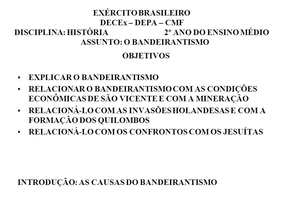 EXÉRCITO BRASILEIRO DECEx – DEPA – CMF DISCIPLINA: HISTÓRIA 2º ANO DO ENSINO MÉDIO ASSUNTO: O BANDEIRANTISMO