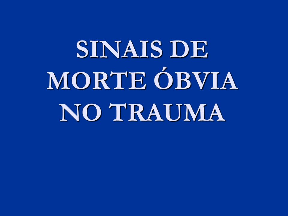 SINAIS DE MORTE ÓBVIA NO TRAUMA