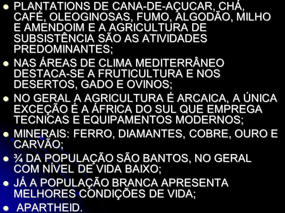 PLANTATIONS DE CANA-DE-AÇUCAR, CHÁ, CAFÉ, OLEOGINOSAS, FUMO, ALGODÃO, MILHO E AMENDOIM E A AGRICULTURA DE SUBSISTÊNCIA SÃO AS ATIVIDADES PREDOMINANTES;