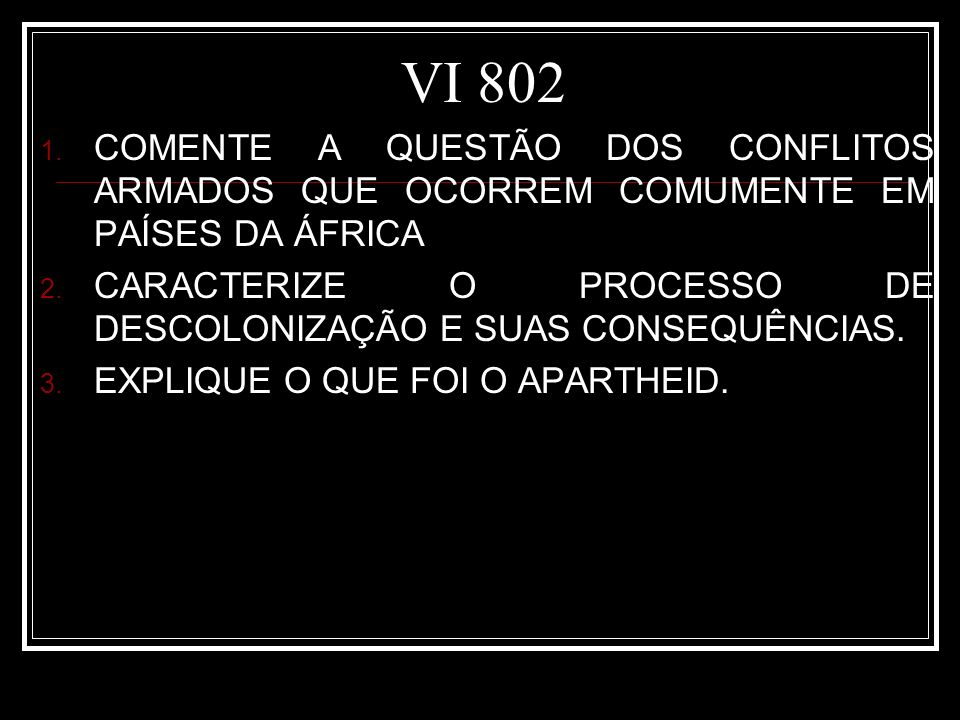 VI 802 COMENTE A QUESTÃO DOS CONFLITOS ARMADOS QUE OCORREM COMUMENTE EM PAÍSES DA ÁFRICA.