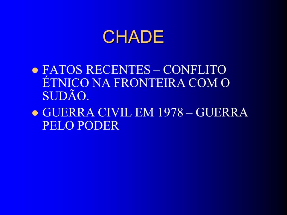 CHADE FATOS RECENTES – CONFLITO ÉTNICO NA FRONTEIRA COM O SUDÃO.