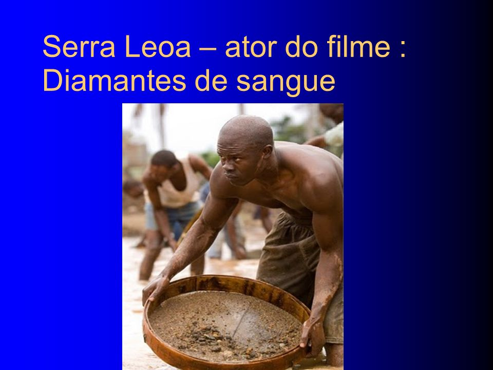 Serra Leoa – ator do filme : Diamantes de sangue