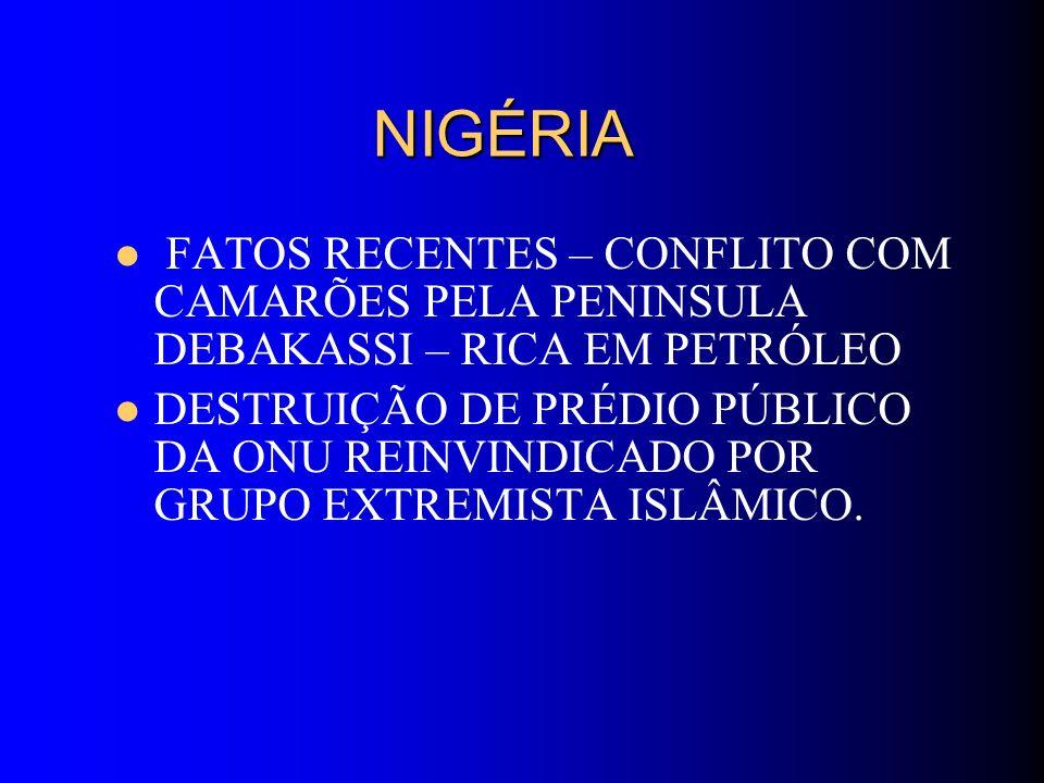 NIGÉRIA FATOS RECENTES – CONFLITO COM CAMARÕES PELA PENINSULA DEBAKASSI – RICA EM PETRÓLEO.